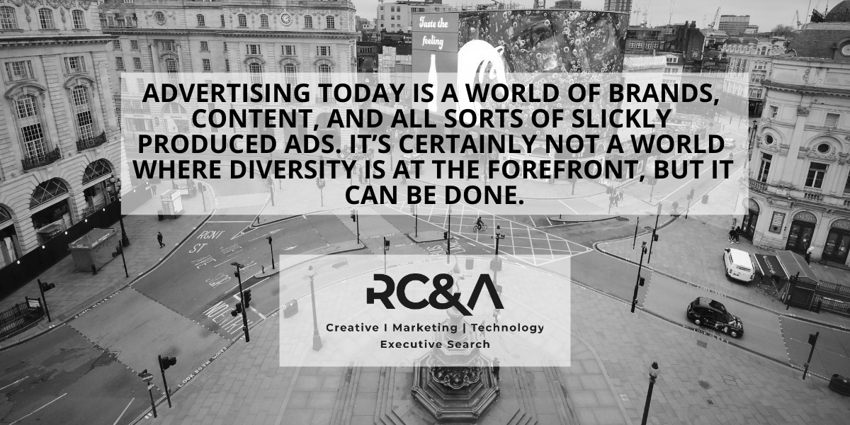 Advertising today is a world of brands, content, and all sorts of slickly produced ads. It's certainly not a world where diversity is at the forefront, but it can be done.
